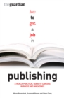 How to Get a Job in Publishing : A Really Practical Guide to Careers in Books and Magazines - eBook
