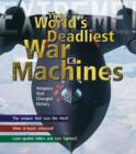 War Machines : The Deadliest Weapons in History - Book