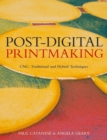 Post-Digital Printmaking : CNC, Traditional and Hybrid Techniques - Book