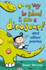 On My Way to School I Saw a Dinosaur : and Other Poems - Book