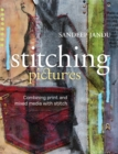 Stitching Pictures : Combining Print and Mixed Media with Stitch - Book