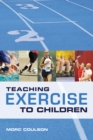 Teaching Exercise to Children : A Complete Guide to Theory and Practice - eBook