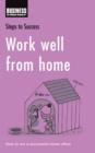 Work Well from Home : How to Run a Successful Home Office - eBook