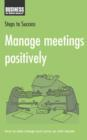 Manage Meetings Positively : How to Take Charge and Come Up with Results - eBook