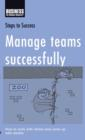 Manage Teams Successfully : How to Work with Others and Come Up with Results - eBook