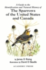 A Guide to the Identification and Natural History of the Sparrows of the United States and Canada - eBook