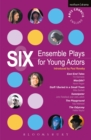 Six Ensemble Plays for Young Actors : East End Tales; The Odyssey; The Playground; Stuff I Buried in a Small Town; Sweetpeter; Wan2tlk? - eBook