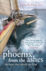 Phoenix from the Ashes : The Boat that Rebuilt Our Lives - eBook