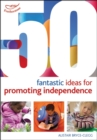 50 Fantastic ideas for Promoting Independence - Book