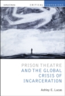 Prison Theatre and the Global Crisis of Incarceration - Book