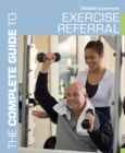 The Complete Guide to Exercise Referral : Working with Clients Referred to Exercise - eBook