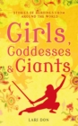 Girls, Goddesses and Giants : Tales of Heroines from Around the World - eBook