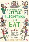 Getting the Little Blighters to Eat : Change your children from fussy eaters into foodies. - Book