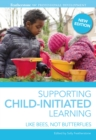Supporting Child-initiated Learning : Like Bees, Not Butterflies - eBook