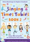 Singing Times Tables Book 2 : Songs, Raps and Games for Teaching the Times Tables - Book