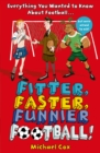 Fitter, Faster, Funnier Football : Everything You Wanted to Know About Football, but Were Afraid to Ask! - Book
