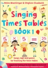 Singing Times Tables Book 1 : Songs, Raps and Games for Teaching the Times Tables - Book