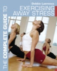 The Complete Guide to Exercising Away Stress - eBook