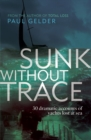 Sunk Without Trace : 30 dramatic accounts of yachts lost at sea - eBook