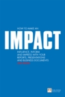 How to make an IMPACT : Influence, inform and impress with your reports, presentations, business documents, charts and graphs - eBook