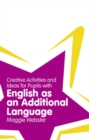 Creative Activities and Ideas for Pupils with English as an Additional Language - Book