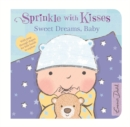 Sprinkle With Kisses: Sweet Dreams, Baby Board Book - Book
