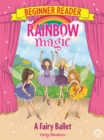 Rainbow Magic Beginner Reader: A Fairy Ballet : Book 7 - Book
