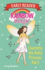 Rainbow Magic Early Reader: Charlotte the Baby Princess Fairy - Book