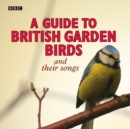 A Guide To British Garden Birds : And Their Songs - eAudiobook