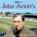 John Arlott's Cricketing Wides, Byes and Slips! - eAudiobook