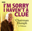 I'm Sorry I Haven't A Clue: Chairman Humph - A Tribute - eAudiobook