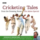 Cricketing Tales From The Dressing Room : The Ashes Special - eAudiobook