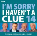 I'm Sorry I Haven't a Clue: Vol. 14 - eAudiobook