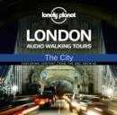 Lonely Planet Audio Walking Tours: London: The City - eAudiobook