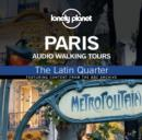 Lonely Planet Audio Walking Tours  Paris  The Latin Quarter - eAudiobook