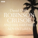 Robinson Crusoe : And His Farther Adventures - eAudiobook