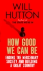 How Good We Can Be : Ending the Mercenary Society and Building a Great Country - eBook