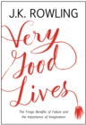 Very Good Lives : The Fringe Benefits of Failure and the Importance of Imagination - Book
