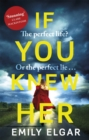 If You Knew Her : A heart-stopping psychological thriller that will have you hooked - Book