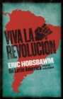 Viva la Revolucion : Hobsbawm on Latin America - eBook