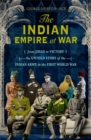 The Indian Empire At War : From Jihad to Victory, The Untold Story of the Indian Army in the First World War - Book