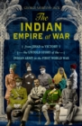 The Indian Empire At War : From Jihad to Victory, The Untold Story of the Indian Army in the First World War - eBook