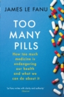 Too Many Pills : How Too Much Medicine is Endangering Our Health and What We Can Do About It - Book