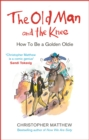 The Old Man and the Knee : How to be a Golden Oldie - eBook