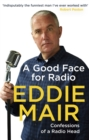 A Good Face for Radio : Confessions of a Radio Head - eBook