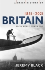 A Brief History of Britain 1851-2021 : From World Power to ? - Book