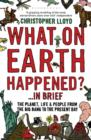 What on Earth Happened?... in Brief : The Planet, Life and People from the Big Bang to the Present Day - Book