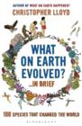 What on Earth Evolved? ... in Brief : 100 Species That Have Changed the World - Book