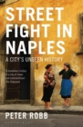 Street Fight in Naples : A City's Unseen History - eBook
