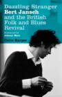 Dazzling Stranger : Bert Jansch and the British Folk and Blues Revival - eBook